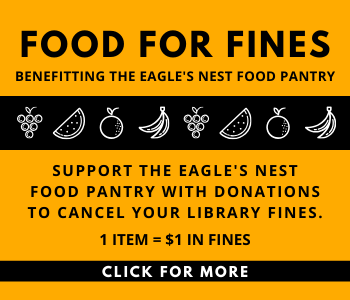 background is yellow with the text Food for Fines, Benefitting the Eagle's Nest Food Pantry, Support the eagle's nest food pantry with donations to cancel your library fines. 1 item=$1 in fines, click for more. Underneath the line benefitting the eagle's nest food pantry is a black stripe with images of grapes, watermelon, apples and bananas drawn in white. At the bottom of the image is a thin black line with the text, click for more, in white, over the black line.
