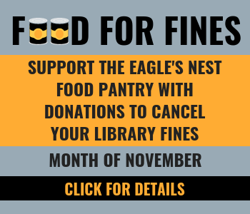 gray background with text Food for Fines, gold text box with the text Support the Eagle's Nest Food Pantry with donations to cancel your library fines, gray background with text, month of November, black text box with text click for details.
