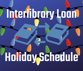 black background with three strands of colored lights and an image of two books with two arrows between the books and the text, Interlibrary Loan Holiday Schedule